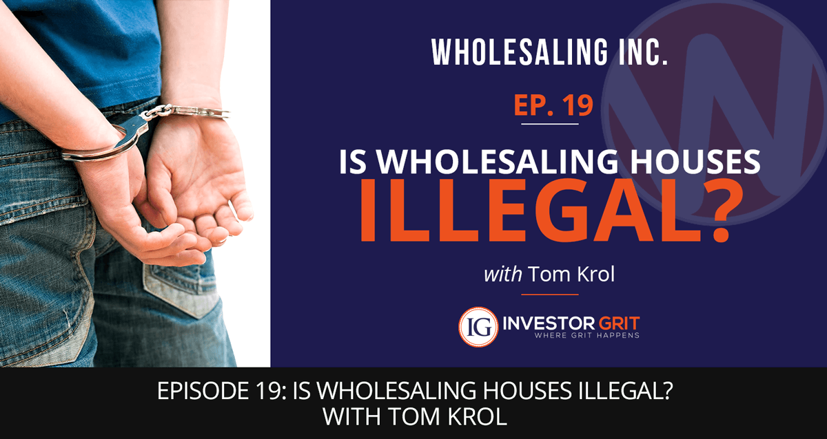 Podcast-EP-19- Is Wholesaling Houses Illegal