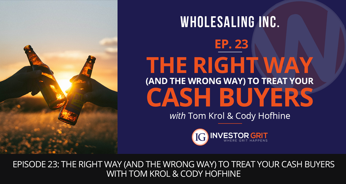 Podcast-EP-23- The Right Way (and the Wrong Way) To Treat Your Cash Buyers